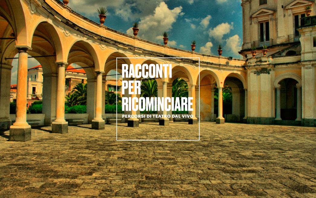 Racconti per ricominciare: teatro diffuso in luoghi d'arte della Campania dal 25 giugno al 12 luglio