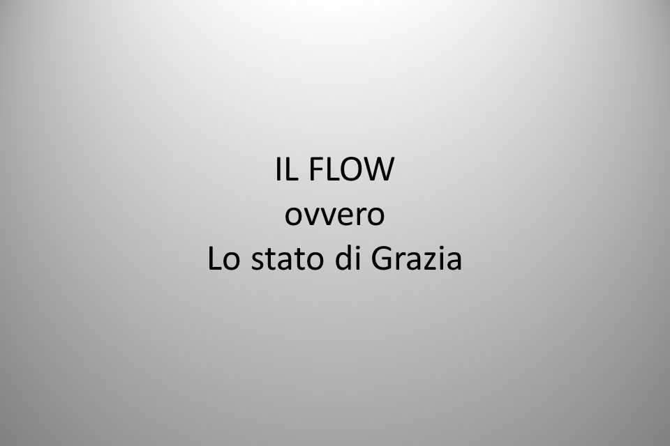 Il Flow, ovvero lo stato di Grazia